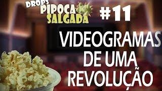 """Drops Pipoca # 11 - """"Videogramas de Uma Revolução"""""""