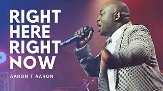 AARON T AARON - RIGHT HERE RIGHT NOW