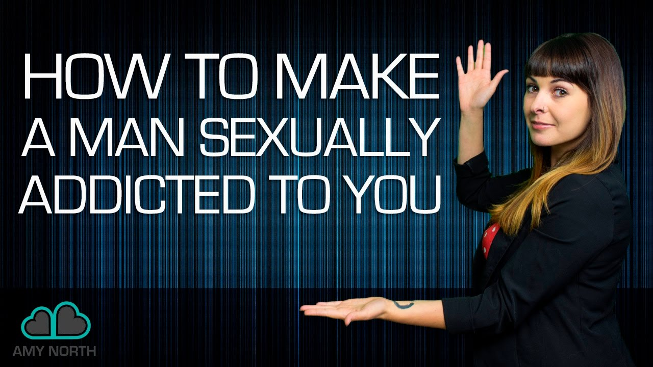 How to make a girl addicted to you sexually