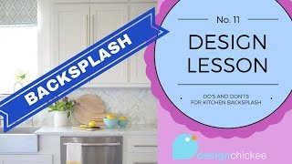 DO'S & DONT'S for kitchen backsplash: Design Lesson 11