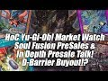 HoC Yu-Gi-Oh! Market Watch - Soul Fusion Presale & In Depth Preorder Talk! D-Barrier Buyout!?