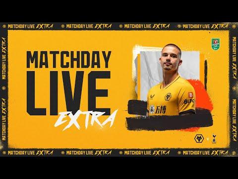 Matchday Live Extra | Wolves vs Tottenham