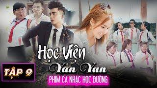 Phim Ca Nhạc | HỌC VIỆN YAN YAN TẬP 9 | Huỳnh ái Vy , Dương Hiếu Nghĩa, Subeo Diễm Trinh, Khả My
