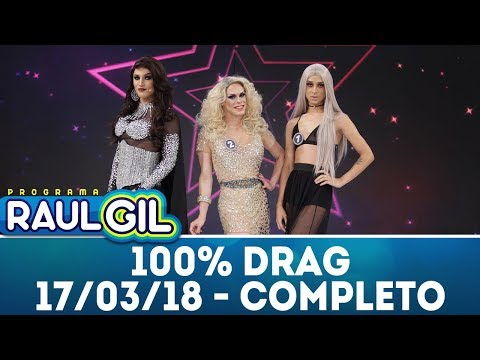 100% Drag - Completo | Programa Raul Gil (17/03/18)