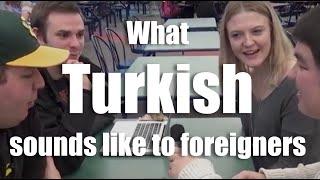 What Turkish sounds like to foreigners-Yabancılar Türkçe'yi nasıl duyar?