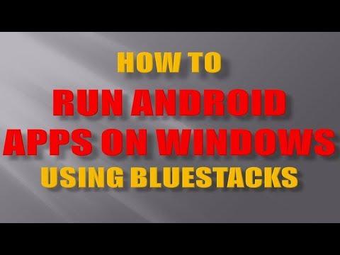 Run Android Apps on Windows PC using Bluestacks Emulator
