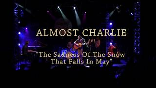 """Almost Charlie """"The sadness of the snow that falls in May"""" live"""