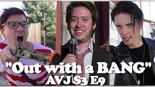 """Out with a BANG"" ft Andy Biersack, Dang Matt Smith & Brian Dales - AVJ S3 E9"