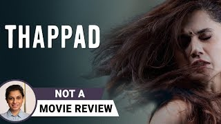 Thappad | Not A Movie Review by Sucharita Tyagi | Taapsee Pannu | Anubhav Sinha