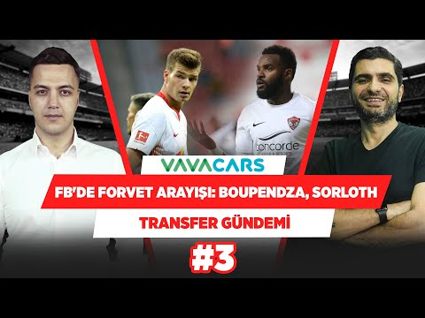 FB'de Forvet Arayışı: Boupendza, Sörlorth... | Yağız S. \u0026 Ilgaz Ç. | Transfer Gündemi #3