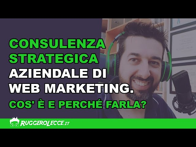 Consulenza strategica aziendale di web marketing. Cos'è e perché farla?