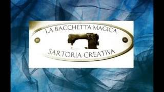 Repeat youtube video Sartoria Creativa- La Bacchetta Magica-Formello