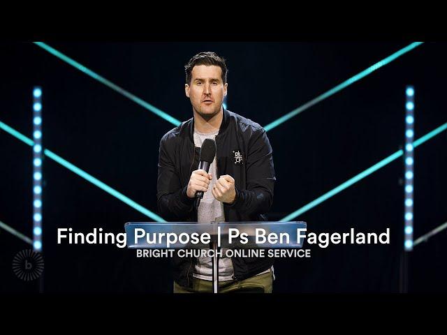 Finding Purpose   Pastor Ben Fagerland