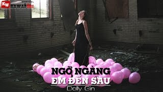 Ngỡ Ngàng Em Đến Sau - Dolly Gin [ Video Lyrics ]