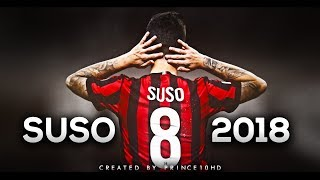 Suso 2018 - Best Skills & Goals - AC Milan - HD