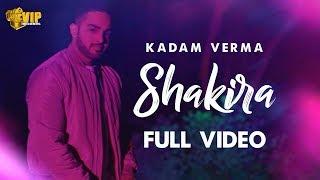 Kadam Verma | Shakira | Full | Latest Punjabi Songs 2018