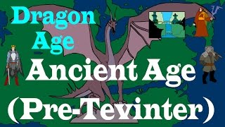 Dragon Age - The History of Thedas: Ancient Age (Pre-Tevinter)