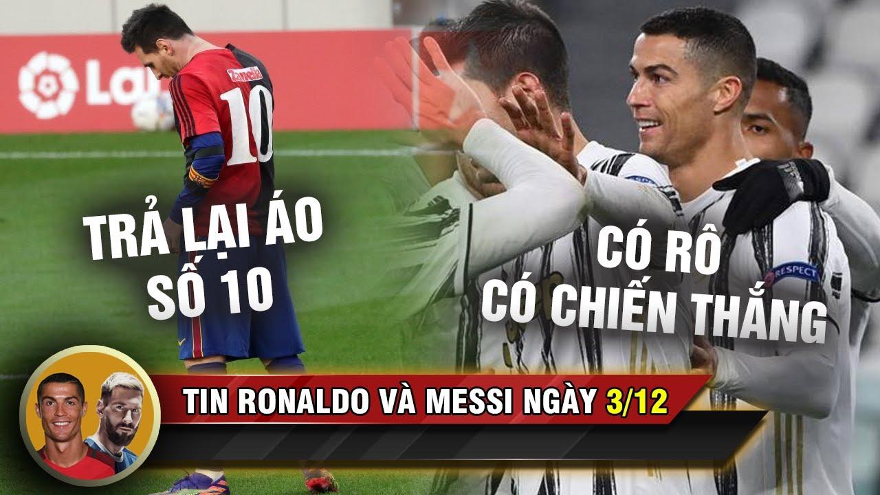 TIN RONALDO MESSI 3/12 l Ronaldo tỏa sáng giúp Juve đua ngôi đầu, Messi bị đòi treo áo số 10