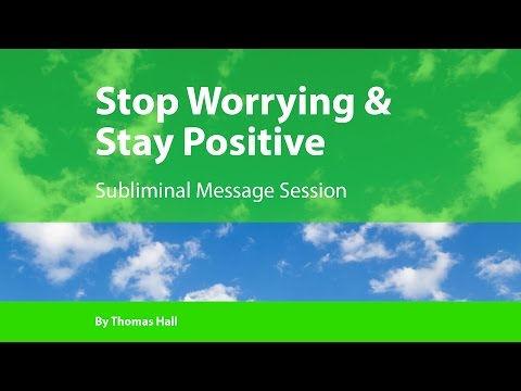 Stop Worrying & Stay Positive - Subliminal Message Session - By Thomas Hall