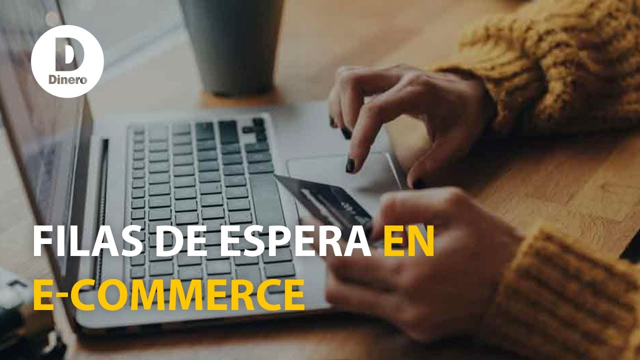 ¿Por qué hay filas de espera en algunos e-commerce? | Revista Dinero