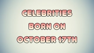 Celebrities born on October 17th