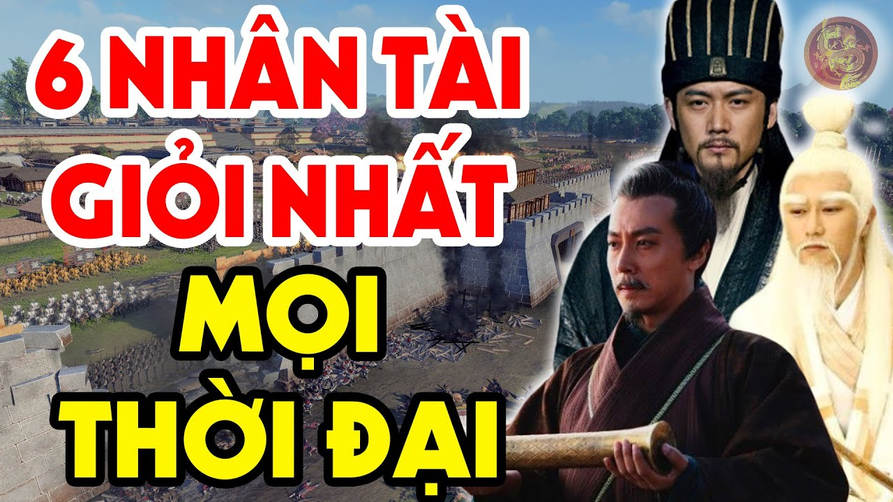 6 Nhân Tài Kiệt Xuất Trung Hoa: KHỔNG MINH Không Có Tên, Khương Tử Nha Chót Bảng, Số 1 Là Ai?