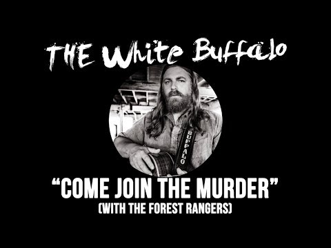 "THE WHITE BUFFALO & THE FOREST RANGERS - ""Come Join The Murder"" (Official Audio)"
