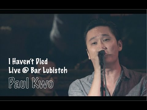I Havent Died  Paul Kwo Live @ Bar Lubistch   Video