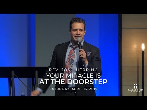 Rev. Josh Herring – Your Miracle is at the Doorstep