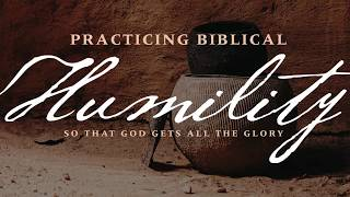 Practicing Biblical Humility Introduction (GLM-2017-01 - PBH-01)