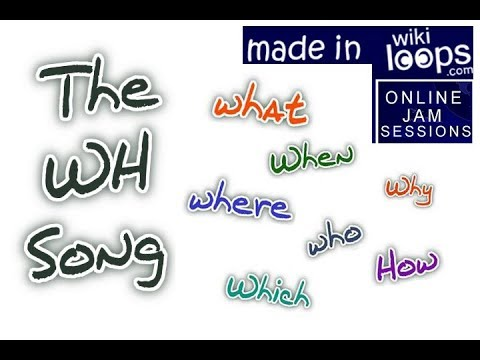 WH song (what, where, when, who...)