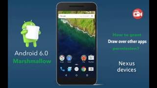 How to grant Draw over other apps permission on Android 6.0 and 7.0