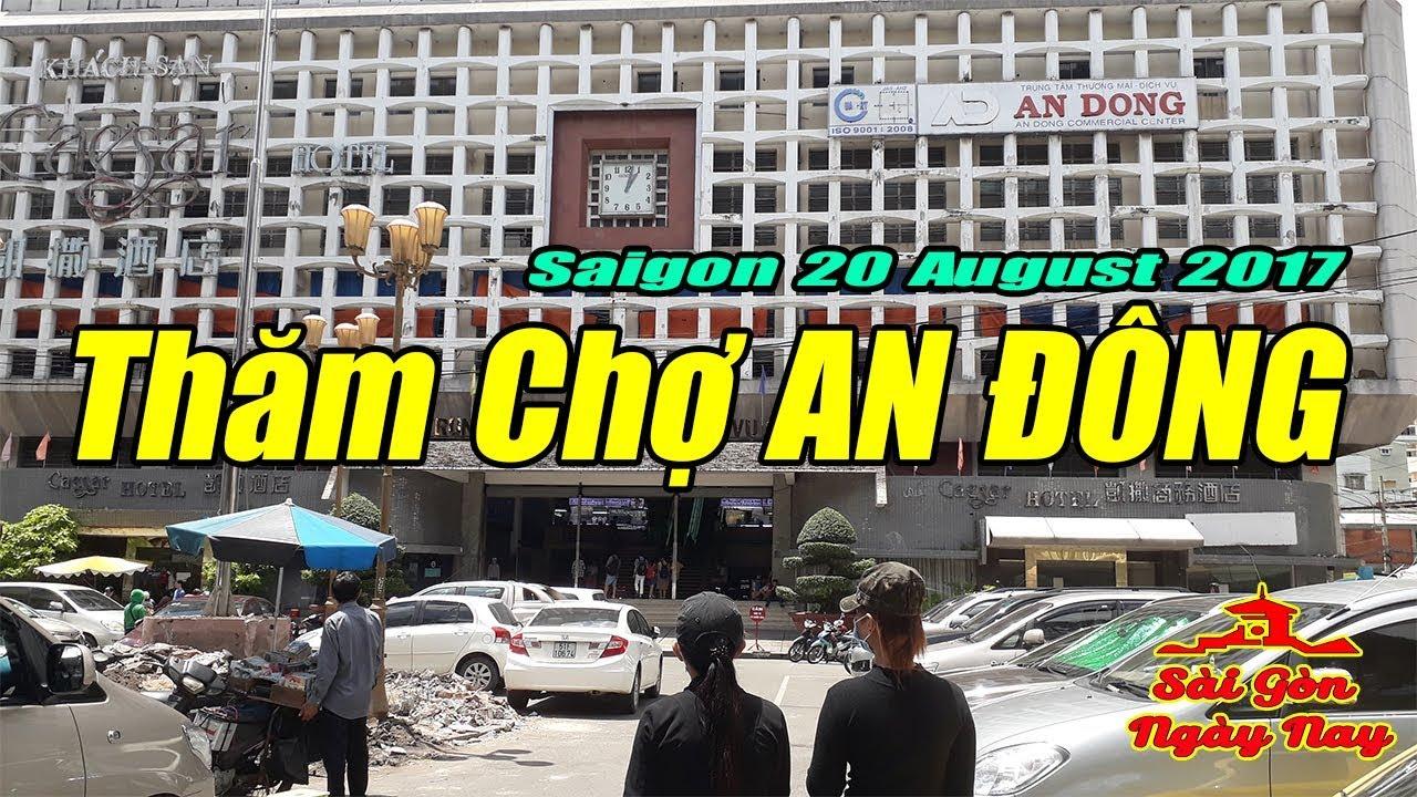 Thăm Quan Khám Phá Một Vòng Chợ An Đông – Ngôi chợ lớn nhất Quận 5 Sài gòn ngày nay 20/8/2017