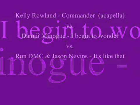 Mashup : Kelly RowlandCommander vs Dannii MinogueI begin to wonder vs Run DMCIts like that