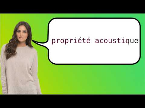 How to say 'acoustic property' in French?