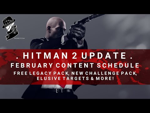 HITMAN 2 Update | February Road Map, Free Legacy Pack, Elusive Targets & More!