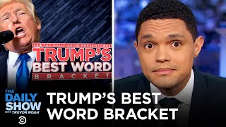 Trump's Best Word: The Bracket Tournament | The Daily Show