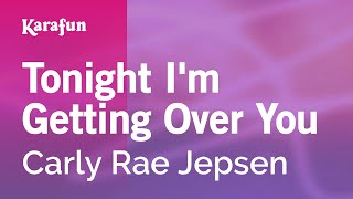 Karaoke Tonight I'm Getting Over You - Carly Rae Jepsen *