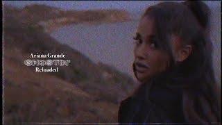 Ariana Grande - Ghostin' (Reloaded)