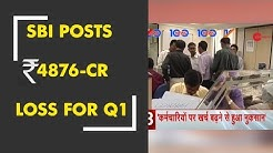 News 100: State Bank of India (SBI) posts Rs 4,876 crore net loss for Q1