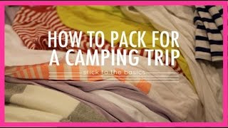 How To Pack For A Camping Trip!