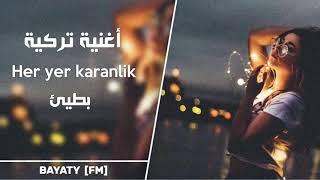 أغنية تركية - Her Yer Karanlik - بطيئ مميز