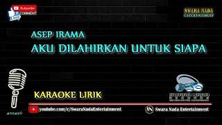 Download lagu Aku Dilahirkan Untuk Siapa - Karaoke Lirik | Asep Irama