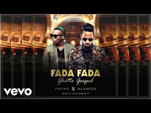 Phyno - Fada Fada (Ghetto Gospel)  ft. Olamide