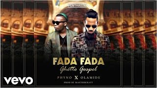 Phyno - Fada Fada (Ghetto Gospel) [Official Audio] ft. Olamide