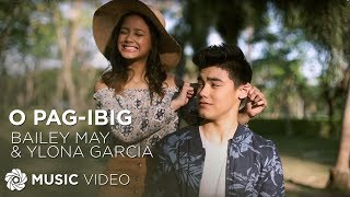 Bailey May and Ylona Garcia - O Pag-ibig (Official Music Video)