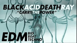 "Download Video BLACK ACID DEATH RAY ""CARRY THE POWER"" EDM BIG BEAT TECHNO VIDEO MP3 3GP MP4"