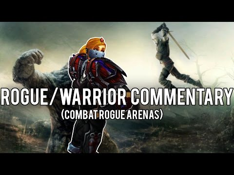 Rogue/Warrior Arena Commentary - (Combat Rogue PvP) Warlords of Draenor 6.1