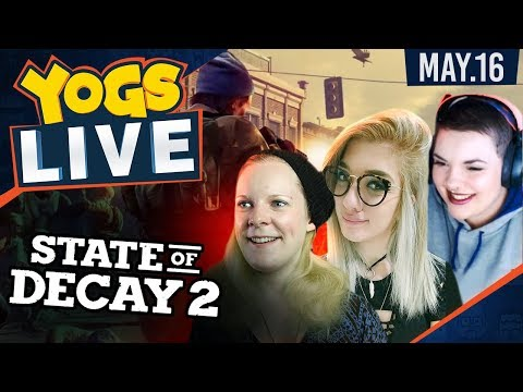 State of Decay 2! - Shady Ladies w/ Hannah, Radderss & GeeStar - 16th May 2018
