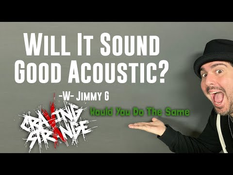 """Will it sound good Acoustic? """"Would you do the Same"""" Original Song"""